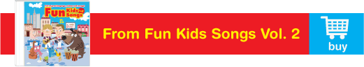 For great songs for kids available on Fun Kids Songs Vol. 2!
